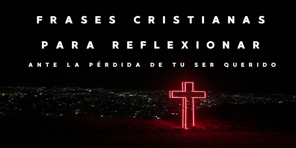 frases cristianas para reflexionar sobre la muerte.  Mensajes y frases cristianas católicas ante lo que supone la muerte o pérdida de un ser querido fallecido